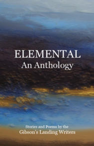 Elemental - An Anthology  by Gibson's Landing Writers